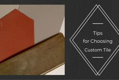 Tips for Choosing Custom Tile