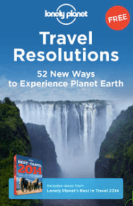 Lonely Planet's  Travel Resolutions: 52 New Ways to Experience Planet Earth.