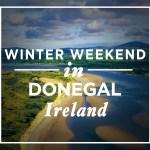 A Winter Weekend in Donegal, Ireland