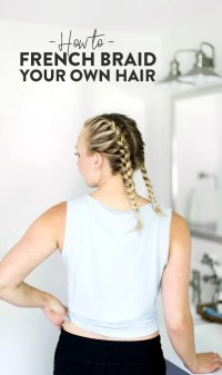 How to French Braid Your Own Hair - Fit Foodie Finds