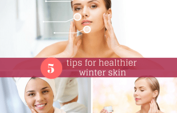 5 Tips for Healthier Winter Skin