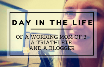A Day in the Life of a Working Mom of 3, a Triathlete and a Blogger