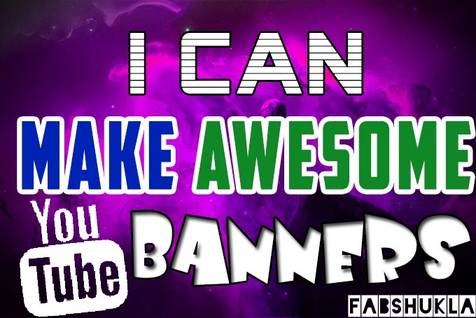 Make an awesome youtube banner by Fabshukla - how to make banner for youtube