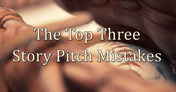 The Top Three Story Pitch Mistakes