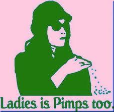 Ladies is pimps too