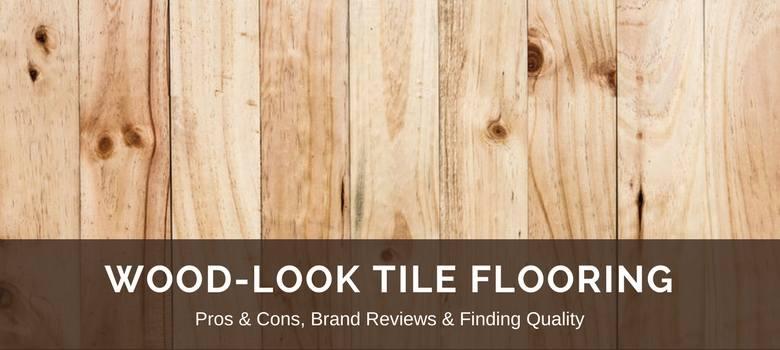 Wood Look Tile Flooring 2018 Fresh Reviews, Best Brands, Pros vs Cons