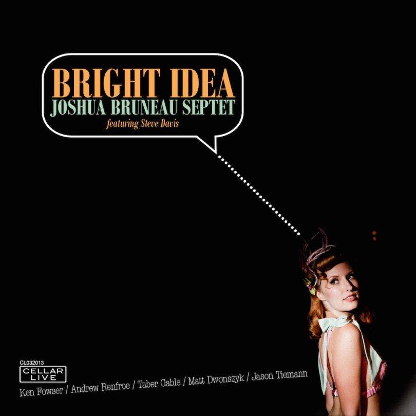 Joshua Bruneau Septet - Bright Idea