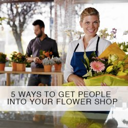 5 Ways to Get People Into Your Flower Shop Floranext Florist