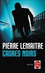 Cadres noirs de Pierre Lemaitre