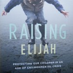 Scientist Mom Steingraber Writes Raising Elijah