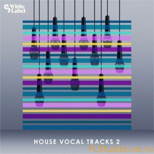 Скачать семплы для FL Studio SM White Label House Vocal Tracks 2 WAV-AUDIOSTRiKE