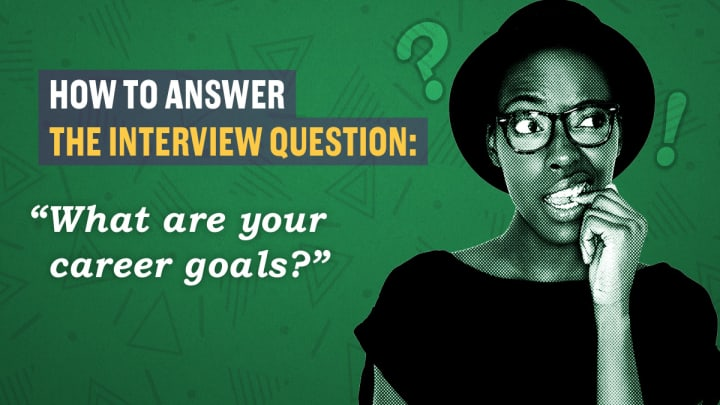 How to answer the interview question, \u0027What are your career goals?\u0027 - vision for career
