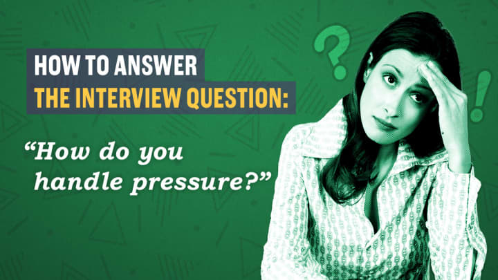 How to answer the interview question, \u0027How do you handle pressure?\u0027