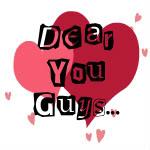 Dear You Guys….