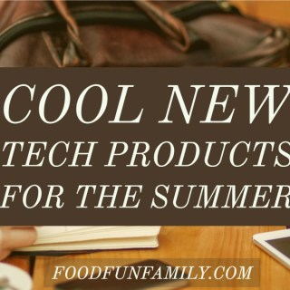 Cool New Tech Products for the Summer