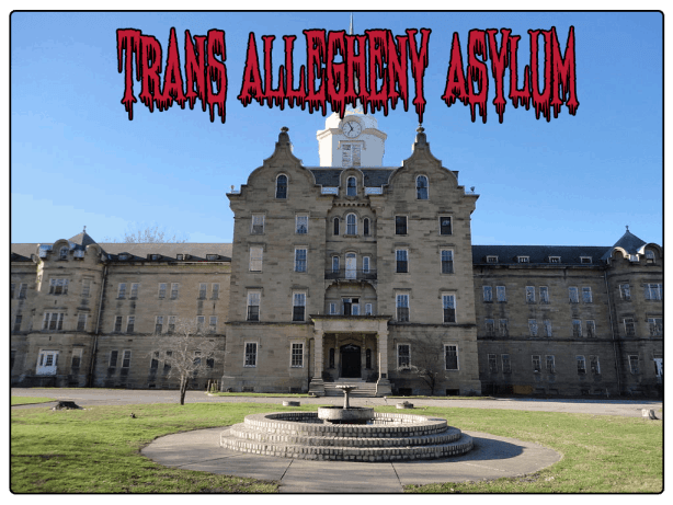 trans allegheny asylum haunted