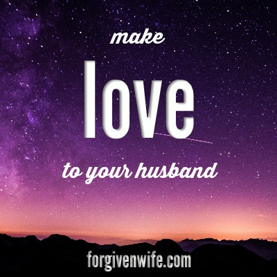 Make love to your husband.