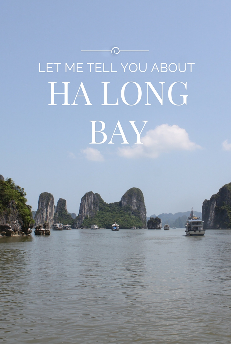 Let Me Tell You About Ha Long Bay, Vietnam