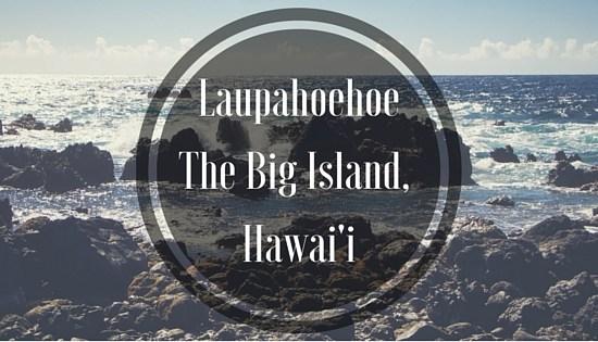 LaupahoehoeThe Big Island, Hawaii