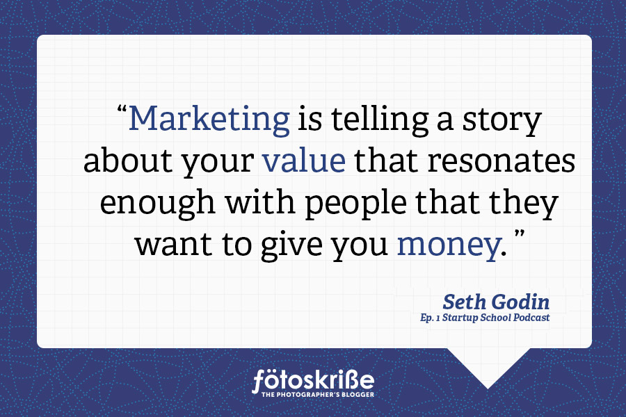 3 quotes from Seth Godin on Marketing your Photography Business - photography quote