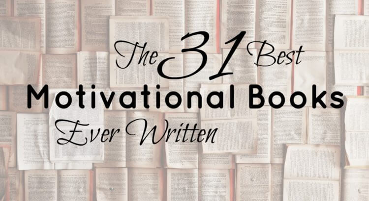 The Top 31 Motivational Books Of All Time Will Help You Get Things Done