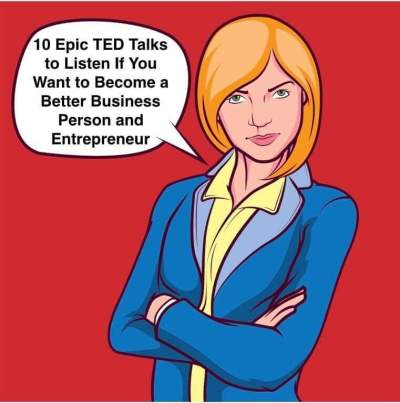 10 Epic TED Talks to Listen If You Want to Become a Better Business Person and Entrepreneur ...