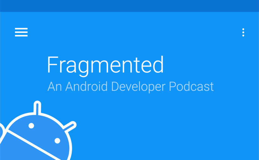 Fragmented \u2013 An Android Developer Podcast - Developer