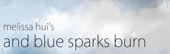 Melissa Hui - And blue sparks burn