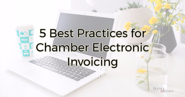 5 Best Practices for Chamber Electronic Invoicing - Frank J Kenny\u0027s