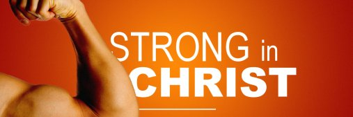 Image result for strong in christ