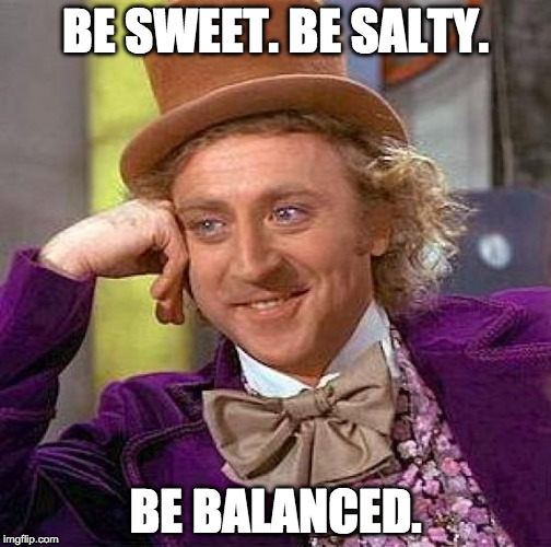 Willy Wonka: Be Sweet. Be Salty. Be Balanced.