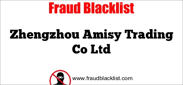 China Blacklist Suppliers Zhengzhou Amisy Trading Co Ltd Fraudblacklist Com