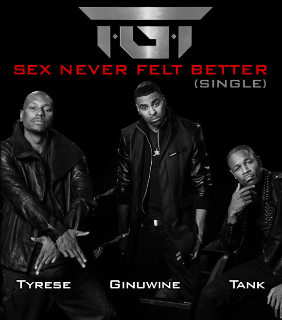 Tyrese, Ginuwine and Tank (TGT) - Sex Never Felt Better.