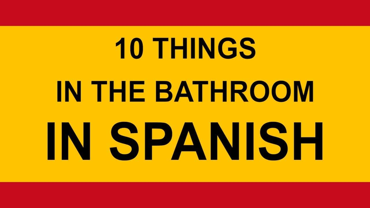 Bathroom In Spanish 10 Things In The Bathroom In Spanish Tutorial Spanish Language