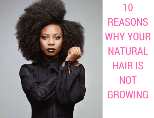 10 Reasons Why Your Natural Hair Is Not Growing