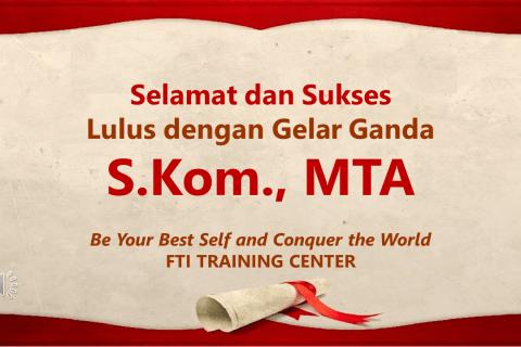 Selamat dan Sukses Lulus dengan Gelar Ganda S.Kom., MTA