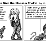 You Better Give the Mouse a Cookie
