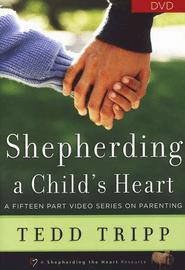 Shepherding a Child's Heart, DVD   -              By: Tedd Tripp