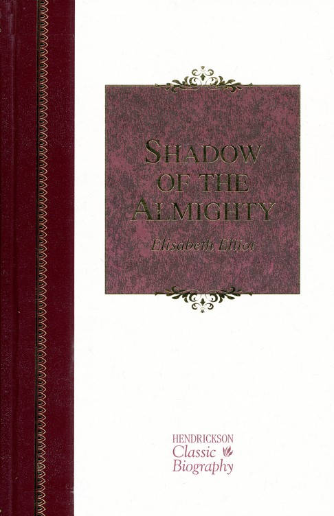 Shadow of the Almighty The Life and Testament of Elisabeth Elliot - the shadow of the almighty ministry