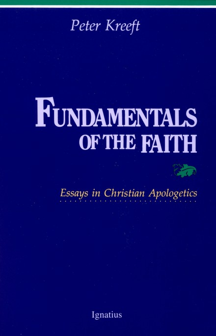 Fundamentals of the Faith Essays in Christian Apologetics Peter