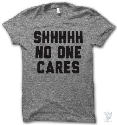 SHHHHH NO ONE CARES thug life street snap FUNNY Letter Tee ...