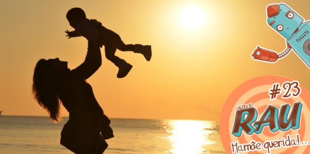 Galera do RAU #23 – Mamãe querida
