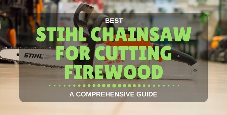 Best Stihl Chainsaw For Cutting Firewood \u2013 A Comprehensive Guide 2019