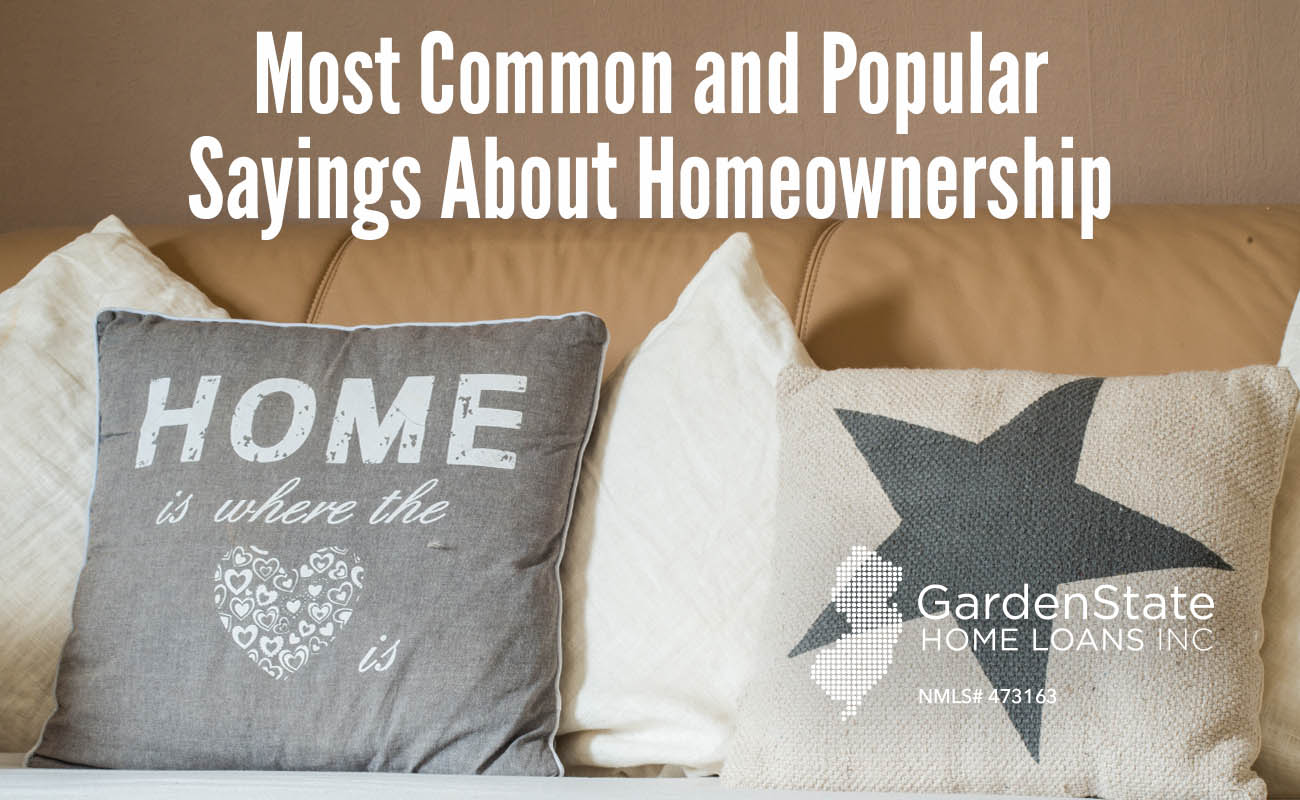 Most Common And Popular Quotes About Homeownership Garden State Home Loans Nj