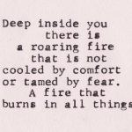 deep inside you is a roaring fire