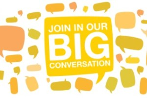 Are you part of the Big Conversation?