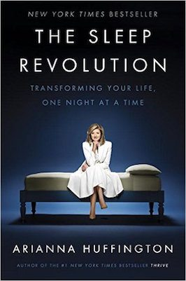 The Sleep Revolution: Transforming Your Life, One Night at a Time by Arianna Huffington