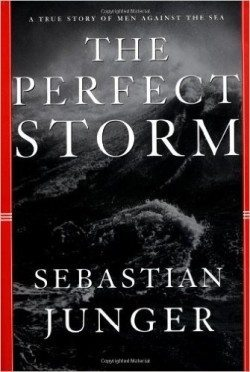 The Perfect Storm: A True Story of Men Against the Sea 1st Edition by Sebastian Junger