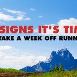 5 Signs It's Time to Take a Week Off Running