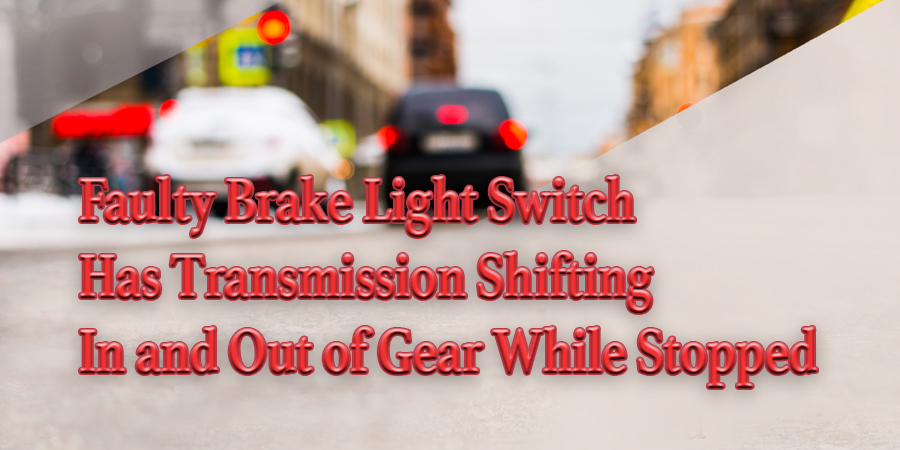 Gears Magazine Faulty Brake Light Switch Has Transmission Shifting
